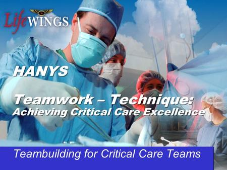 HANYS Teamwork – Technique: Achieving Critical Care Excellence Teambuilding for Critical Care Teams.