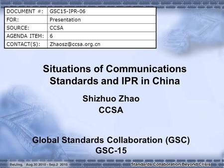 DOCUMENT #:GSC15-IPR-06 FOR:Presentation SOURCE:CCSA AGENDA ITEM:6 Situations of Communications Standards and IPR in China.