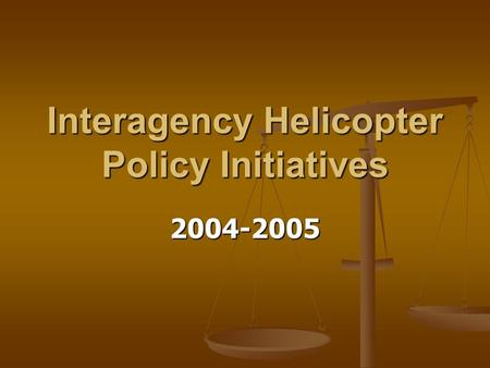 Interagency Helicopter Policy Initiatives 2004-2005.