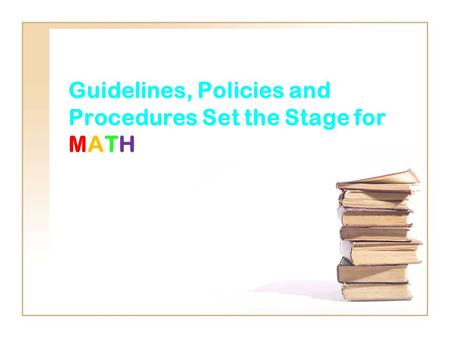 Guidelines, Policies and Procedures Set the Stage for MATH