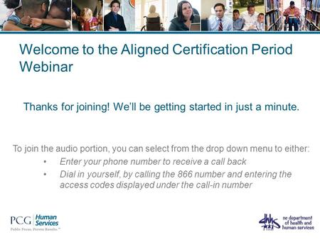 Welcome to the Aligned Certification Period Webinar Thanks for joining! We'll be getting started in just a minute. To join the audio portion, you can select.