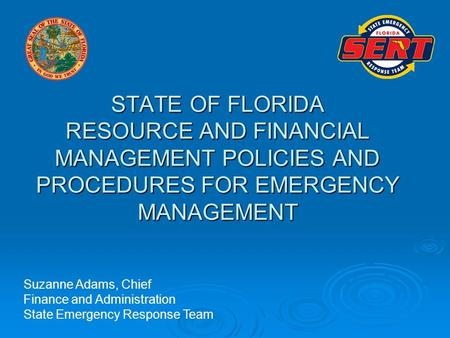 STATE OF FLORIDA RESOURCE AND FINANCIAL MANAGEMENT POLICIES AND PROCEDURES FOR EMERGENCY MANAGEMENT Suzanne Adams, Chief Finance and Administration State.