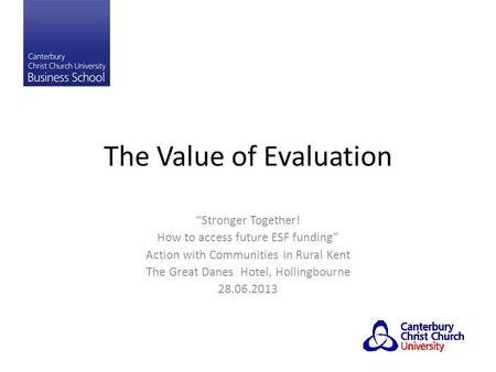 "The Value of Evaluation ""Stronger Together! How to access future ESF funding"" Action with Communities in Rural Kent The Great Danes Hotel, Hollingbourne."