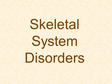 Skeletal System Disorders. Osteomyelitis Infection of the bone Causes include: invading bacteria, pneumonia, typhoid, inflammation of teeth, and injury.