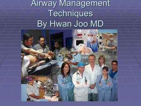 Airway Management Techniques By Hwan Joo MD. Airway Presentation  Normal Airway Management  Closed Claims  Difficult Intubation and Tools  Difficult.