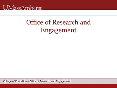 College of Education – Office of Research and Engagement Office of Research and Engagement.
