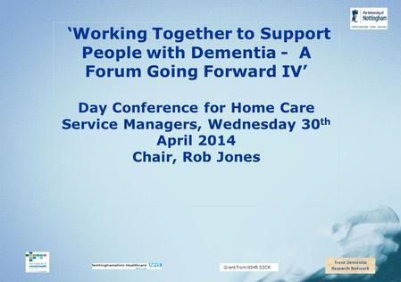 Trent Dementia Research Network Grant from NIHR SSCR 'Working Together to Support People with Dementia - A Forum Going Forward IV' Day Conference for Home.