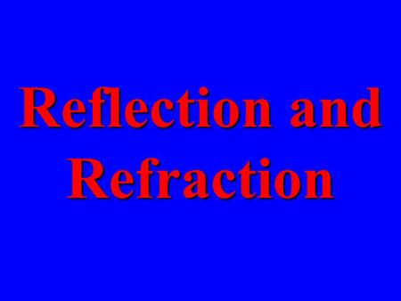 Reflection and Refraction. Reflection Most objects we see reflect light rather than emit their own light.