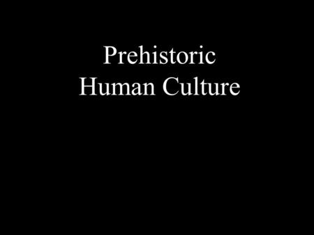 Prehistoric Human Culture Major Periods ¤PALEOLITHIC: old <strong>stone</strong> <strong>age</strong> ¤Lower paleolithic 2.5 million-75,000 bp ¤ Middle paleolithic 75,000-35,000 bp ¤Upper.