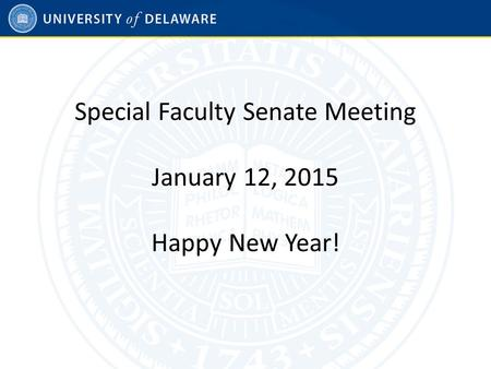 Special Faculty Senate Meeting January 12, 2015 Happy New Year!