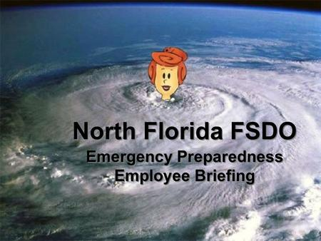 North Florida FSDO Emergency Preparedness Employee Briefing.