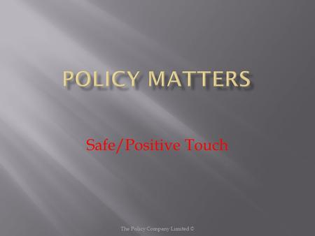 The Policy Company Limited © Safe/Positive Touch.