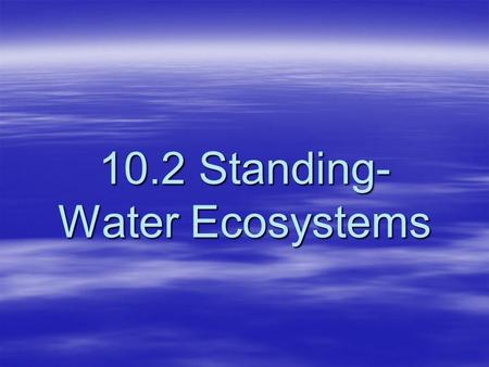 10.2 Standing-Water Ecosystems
