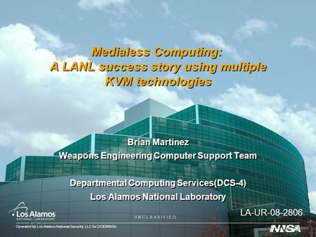 Operated by Los Alamos National Security, LLC for DOE/NNSA U N C L A S S I F I E D Medialess Computing: A LANL success story using multiple KVM technologies.