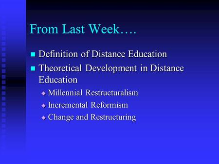 From Last Week…. Definition of Distance Education Definition of Distance Education Theoretical Development in Distance Education Theoretical Development.