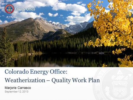 Marjorie Carrasco Colorado Energy Office: Weatherization – Quality Work Plan September 12, 2013.