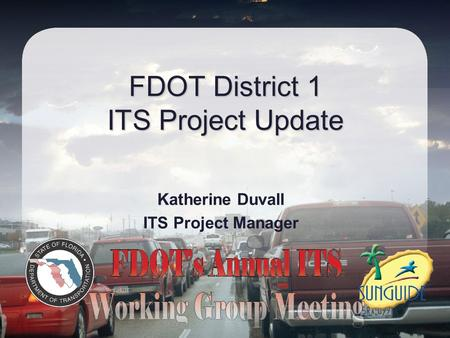 FDOT District 1 ITS Project Update Katherine Duvall ITS Project Manager.
