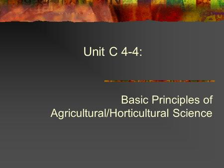 Unit C 4-4: Basic Principles of Agricultural/Horticultural Science.
