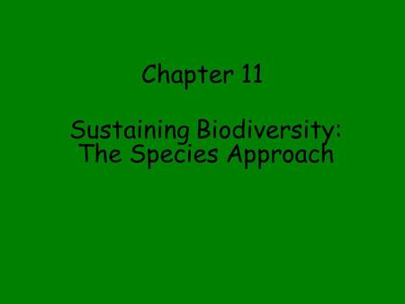Chapter 11 Sustaining Biodiversity: The Species Approach.
