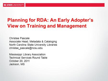 Planning for RDA: An Early Adopter's View on Training and Management Christee Pascale Associate Head, Metadata & Cataloging North Carolina State University.