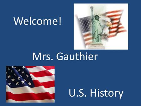 Welcome! Mrs. Gauthier U.S. History. What will I be doing this semester?
