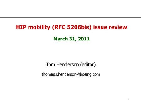 IETF 77 1 HIP mobility (RFC 5206bis) issue review March 31, 2011 Tom Henderson (editor)