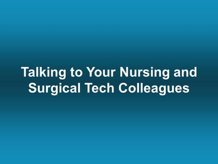 Talking to Your Nursing and Surgical Tech Colleagues.