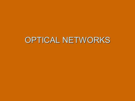 OPTICAL NETWORKS. CONTENTS 1. History of Optical Networks 2. About Optical fiber. 3. Synchronous Optical Network 4. SONET Features 5. When Is a Separate.