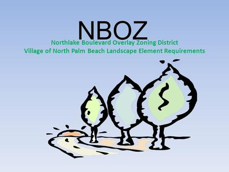 NBOZ Northlake Boulevard Overlay Zoning District Village of North Palm Beach Landscape Element Requirements.
