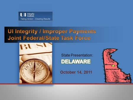 "October 14, 2011. Areas of focus: Benefit Year Earnings Separation Issues The State of Delaware's ""Action Plan"" to reduce the incidence of improper UI."