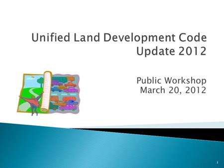 Public Workshop March 20, 2012 1.  EAR-based Comprehensive Plan update adopted April 5, 2011  Working with Revised Code since 2006 – clarifications.