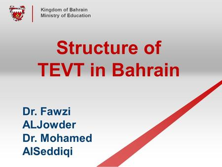 Page  1 YOUR LOGO Kingdom of Bahrain Ministry of Education Structure of TEVT in Bahrain Dr. Fawzi ALJowder Dr. Mohamed AlSeddiqi.