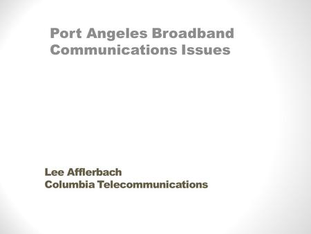 Lee Afflerbach Columbia Telecommunications Port Angeles Broadband Communications Issues.