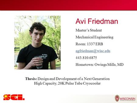 Avi Friedman Master's Student Mechanical Engineering Room: 1337 ERB 443.810.6875 Hometown: Owings Mills, MD Thesis: Design and Development.