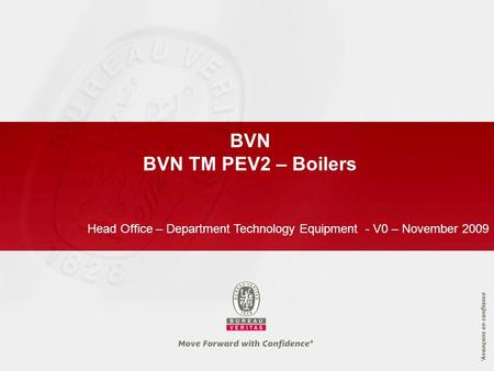 BVN BVN TM PEV2 – Boilers Head Office – Department Technology Equipment - V0 – November 2009.