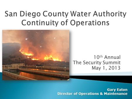 10 th Annual The Security Summit May 1, 2013 Gary Eaton Director of Operations & Maintenance.