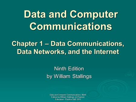 Data and Computer Communications Ninth Edition by William Stallings Chapter 1 – Data Communications, Data Networks, and the Internet Data and Computer.