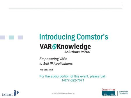 1 Introducing Comstor's © 2002-2005 Westcon Group, Inc. May 25th, 2005 For the audio portion of this event, please call: 1-877-522-7671 Empowering VARs.