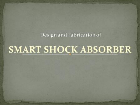 SMART SHOCK ABSORBER. During the everyday usage of an automobile, only 10–16% of the fuel energy is used to drive the vehicle. One important loss is,