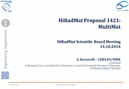 Engineering Department ENEN HiRadMat Proposal 1421: MultiMat HiRadMat Scientific Board Meeting 14.10.2014 A. Bertarelli – CERN EN/MME on behalf of E. Berthomé,