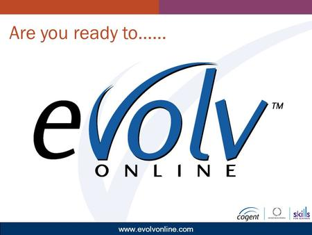 Www.evolvonline.com Learning Are you ready to……. Evolvonline™ Learning.Successwww.evolvonline.com Bob Chappell.