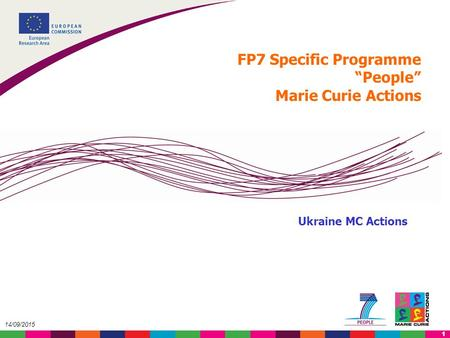 "1 14/09/2015 Ukraine MC Actions FP7 Specific Programme ""People"" Marie Curie Actions."