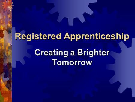 Registered Apprenticeship Creating a Brighter Tomorrow.