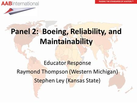 Panel 2: Boeing, Reliability, and Maintainability Educator Response Raymond Thompson (Western Michigan) Stephen Ley (Kansas State)