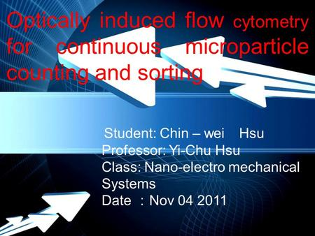 Powerpoint Templates Page 1 Powerpoint Templates Optically induced flow cytometry for continuous microparticle counting and sorting Student: Chin – wei.