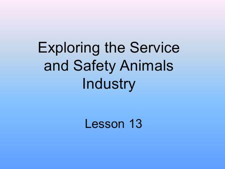 Exploring the Service and Safety Animals Industry Lesson 13.