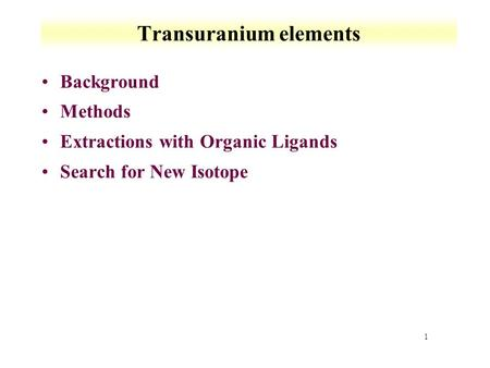 1 Transuranium elements Background Methods Extractions with Organic Ligands Search for New Isotope.