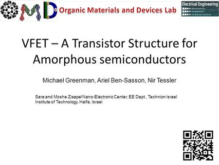 VFET – A Transistor Structure for Amorphous semiconductors Michael Greenman, Ariel Ben-Sasson, Nir Tessler Sara and Moshe Zisapel Nano-Electronic Center,