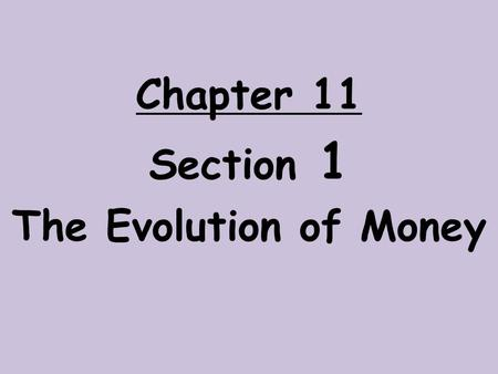 Chapter 11 Section 1 The Evolution of Money. Before today's currency, people practiced a barter economy – a moneyless system that relied on trade People.