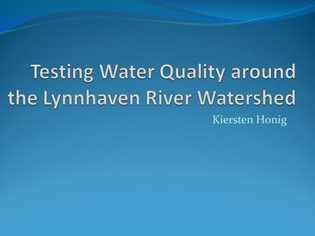 Kiersten Honig. Lynnhaven River Watershed Comprises approximately 64 square miles of land and water, with nearly 150 miles of shoreline Used to be a prime.